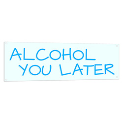 Alcohol You Later Neon Light
