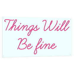 Things Will Be Fine Neon Sign