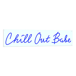 Chill Out Babe Neon Sign