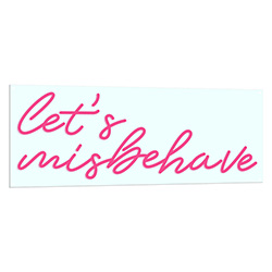 Lets Misbehave Neon Sign