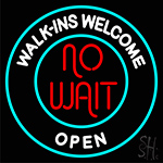 Walk Ins Welcome Open No Wait LED Neon Flex Sign