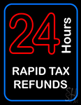 24 Hours Rapid Tax Refunds LED Neon Flex Sign