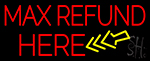 Max Refund Here LED Neon Flex Sign
