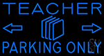 Teacher Parking Only LED Neon Flex Sign