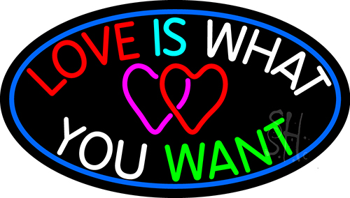 Love Is What You Want Neon Flex Sign
