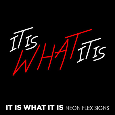 It Is What It Is Neon Flex Signs